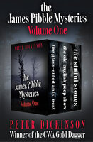 The James Pibble Mysteries Volume One: The Glass-Sided Ants' Nest, The Old English Peep Show, and The Sinful Stones - Peter Dickinson