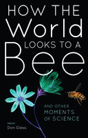 How the World Looks to a Bee: And Other Moments of Science - Various Authors