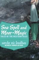Sea-Spell and Moor-Magic: Tales of the Western Isles - Sorche Nic Leodhas