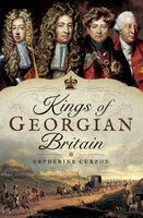 Kings of Georgian Britain - Catherine Curzon