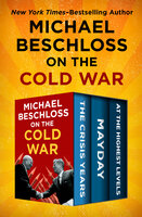 Michael Beschloss on the Cold War: The Crisis Years, Mayday, and At the Highest Levels - Strobe Talbott, Michael Beschloss