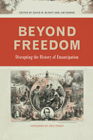 Beyond Freedom: Disrupting the History of Emancipation - Various Authors