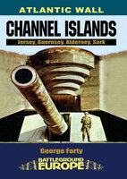 Atlantic Wall: Channel Islands: Jersey, Guernsey, Alderney, Sark - George Forty