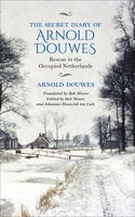 The Secret Diary of Arnold Douwes: Rescue in the Occupied Netherlands - Arnold Douwes