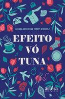 Efeito Vó Tuna - Juliana Abourihan Torres Bergholz