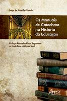 Os Manuais de Catecismo na História da Educação: A Coleção Monsenhor Álvaro Negromonte e a Escola Nova Católica no Brasil - Evelyn de Almeida Orlando