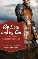 By Loch and by Lin: Tales from Scottish Ballads - Sorche Nic Leodhas