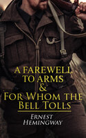 A Farewell to Arms & For Whom the Bell Tolls: World War 1&2 Novels - Ernest Hemingway