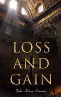 Loss and Gain: Psychological Novel-Tale of a Convert - John Henry Newman