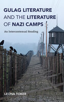 Gulag Literature and the Literature of Nazi Camps: An Intercontexual Reading - Leona Toker