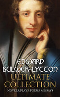 EDWARD BULWER-LYTTON Ultimate Collection: Novels, Plays, Poems & Essays - Edward Bulwer-Lytton