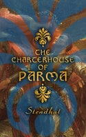 The Charterhouse of Parma: Historical Novel - Stendhal