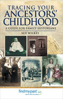 Tracing Your Ancestors' Childhood: A Guide for Family Historians - Sue Wilkes
