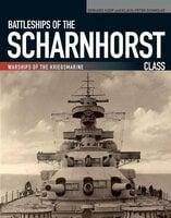 Battleships of the Scharnhorst Class - Gerhard Koop, Klaus-Peter Schmolke