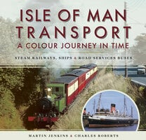 Isle of Man Transport: A Colour Journey in Time - Martin Jenkins, Charles Roberts