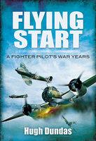 Flying Start: A Fighter Pilot's War Years - Hugh Dundas
