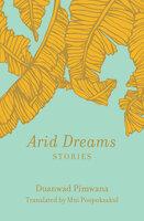 Arid Dreams: Stories - Duanwad Pimwana