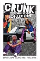 The Crunk Feminist Collection - Brittney C. Cooper, Robin M. Boylorn, Susana M. Morris