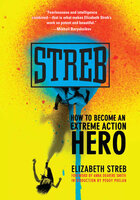 Streb: How to Become an Extreme Action Hero - Elizabeth Streb