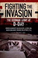Fighting the Invasion - David C. Isby, Walter Warlimont, Günter Blumentritt, Wilhelm Keitel, Alfred Jodl, Freiherr Von Lüttwitz