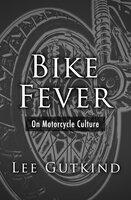 Bike Fever: On Motorcycle Culture - Lee Gutkind