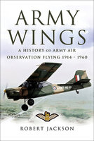 Army Wings: A History of Army Air Observation Flying, 1914–1960 - Robert Jackson