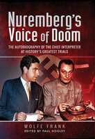 Nuremberg's Voice of Doom: The Autobiography of the Chief Interpreter at History's Greatest Trials - Wolfe Frank