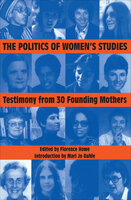 The Politics of Women's Studies: Testimony from 30 Founding Mothers - Various Authors