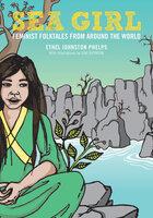 Sea Girl: Feminist Folktales from Around the World - Ethel Johnston Phelps