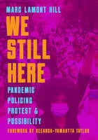 We Still Here: Pandemic, Policing, Protest, & Possibility - Marc Lamont Hill