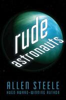 Rude Astronauts - Allen Steele