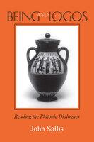 Being and Logos: Reading the Platonic Dialogues - John Sallis