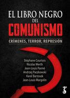 El libro negro del comunismo - Nicolas Werth, Andrzej Paczkowski, Jean-Louis Margolin, Karel Bartosek, Stéphane Courtois, Jean-Louis Panné