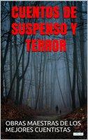 Cuentos de Suspenso y Terror: Obras Maestras de Los Mejores Cuentistas