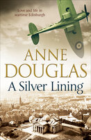 A Silver Lining: Love and Life in Wartime Edinburgh - Anne Douglas
