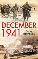 December 1941: Twelve Days that Began a World War - Evan Mawdsley