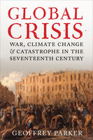 Global Crisis: War, Climate Change, & Catastrophe in the Seventeenth Century - Geoffrey Parker