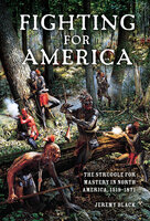Fighting for America: The Struggle for Mastery in North America, 1519–1871 - Jeremy Black