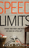 Speed Limits: Where Time Went and Why We Have So Little Left - Mark C. Taylor