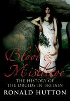 Blood & Mistletoe: The History of the Druids in Britain - Ronald Hutton