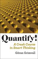 Quantify!: A Crash Course in Smart Thinking - Göran Grimvall