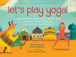 Let's Play Yoga!: How to Grow Calm Like a Mountain, Strong Like a Warrior, and Joyful Like the Sun - Lcia Barros, Márcia De Luca