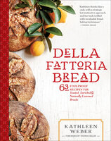 Della Fattoria Bread: 63 Foolproof Recipes for Yeasted, Enriched & Naturally Leavened Breads - Kathleen Weber