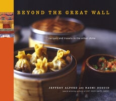 Beyond the Great Wall: Recipes and Travels in the Other China - Naomi Duguid, Jeffrey Alford
