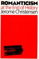 Romanticism at the End of History - Jerome Christensen