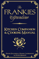 The Frankies Spuntino: Kitchen Companion & Cooking Manual
