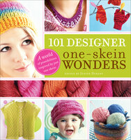 101 Designer One-Skein Wonders: A World of Possibilities Inspired by Just One Skein - Various Authors