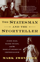 The Statesman and the Storyteller: John Hay, Mark Twain, and the Rise of American Imperialism - Mark Zwonitzer