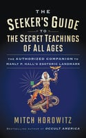 The Seeker's Guide to The Secret Teachings of All Ages - Mitch Horowitz
