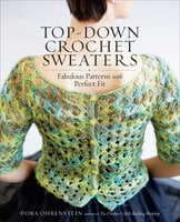 Top-Down Crochet Sweaters: Fabulous Patterns with Perfect Fit - Dora Ohrenstein